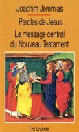 Paroles de Jésus. Le Message central du Nouveau Testament