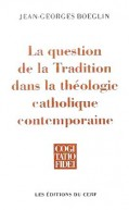Question de la Tradition dans la théologie catholique contemporaine (La)
