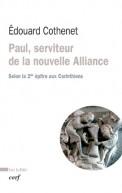 Paul, serviteur de la nouvelle Alliance. Selon la seconde épître aux Corinthiens - Edouard Cothenet