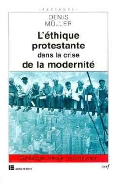 201 thique protestante dans la crise de la modernit 233 l de denis m 252 ller les editions du cerf