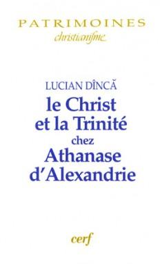 Le Christ et la Trinité chez Athanase d'Alexandrie - Lucian Dînca