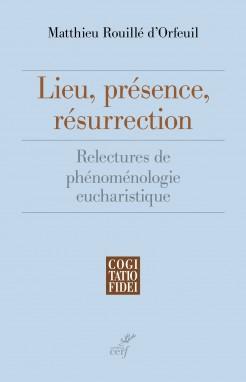Lieu, présence, résurrection. Relectures de phénoménologie eucharistiques Book Cover